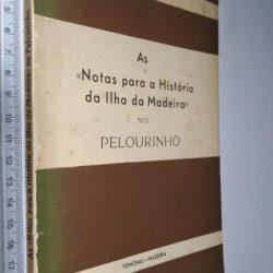 As notas para a história da ilha da Madeira no pelourinho - Manuel Juvenal Pita Ferreira