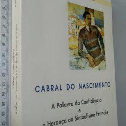 Cabral do Nascimento (A palavra da confidência e a herança do simbolismo francês) - Maria Mónica Teixeira