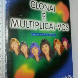 Clonai e multiplicai-vos - Clara Pinto Correia