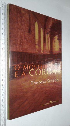 O Mosteiro e a Coroa - Theresa Schedel
