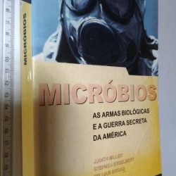 Micróbios (As Armas Biológicas E A Guerra Secreta Da América) - William Broad / Judith Miller / Stephen Engelbert