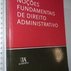 Noções Fundamentais de Direito Administrativo - Fernanda Paula Oliveira / José Eduardo Figueiredo Dias