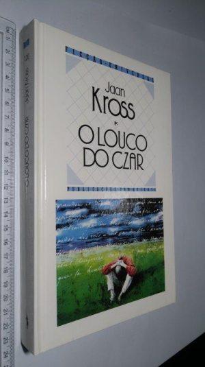 O louco do Czar - Jaan Kross