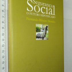 Segurança Social (O futuro hipotecado) - Fernando Ribeiro Mendes