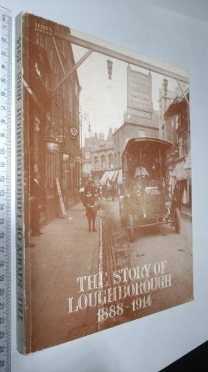 The story of Loughborough (1888 - 1914) - W. Arthur Deakin