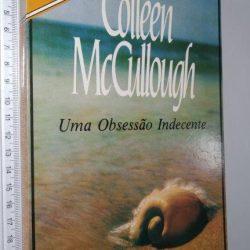 Uma obsessão indecente - Colleen McCullough