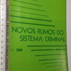 Novos rumos do sistema criminal - Miguel Reale Júnior