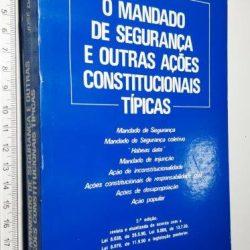 O mandado de segurança e outras ações constitucionais típicas - José da Silva Pacheco