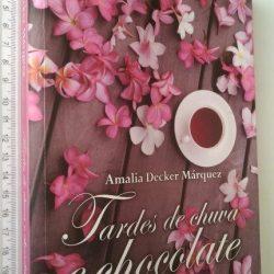 Tardes de Chuva e Chocolate - Amália Decker Márquez