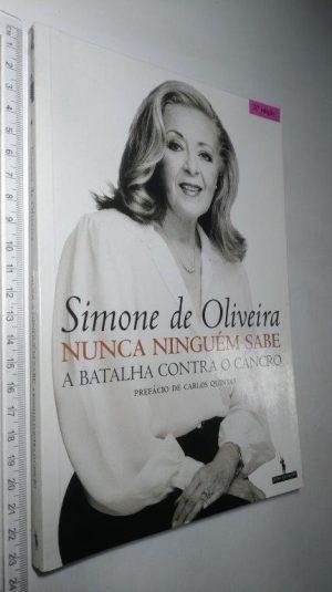 Nunca Ninguém Sabe (A Batalha Contra o Cancro) - Simone de Oliveira