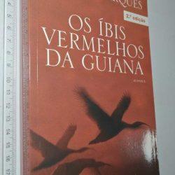 Os Íbis Vermelhos da Guiana - Helena Marques