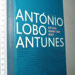 Que Farei Quando Tudo Arde (1.a edição) - António Lobo Antunes