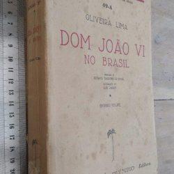 Dom João VI no Brasil (Segundo volume) - Oliveira Lima