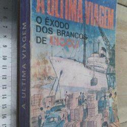A última viagem (O êxodo dos brancos de Angola) - António Pires