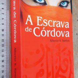 A Escrava de Córdova - Alberto S. Santos
