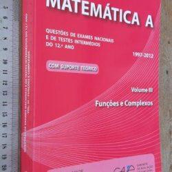 Matemática A (Questões de exames nacionais e de testes intermédios do 12.° ano - vol. III - Funções e Complexos) -