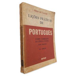 Lições Práticas de Português (Curso Completo da Língua Pátria) - Pires de Castro