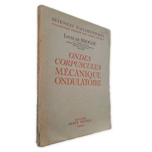 Ondes Corpuscules Mécanique Ondulatorie - Louis de Broglie