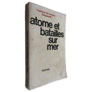 Atome et Batailles Sur Mer - Captaine de Vaisseau Sanguinetti