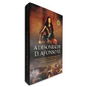 A Desonra de D. Afonso VI - Jorge Sousa Correia