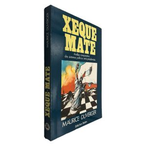 Xeque Mate (Análise Comparativa dos Sistemas Políticos Semi-Presidenciais) - Maurice Duverger