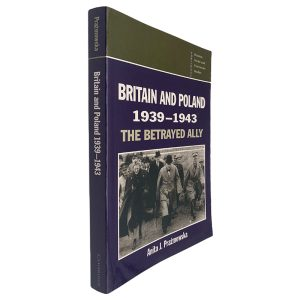 Britain and Poland 1939-1943 (The Betrayed Ally) - Anita J. Prazmowska