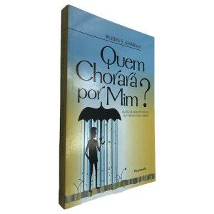 Quem Chorará Por Mim - Robin S. Sharma